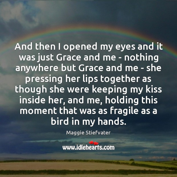And then I opened my eyes and it was just Grace and Maggie Stiefvater Picture Quote