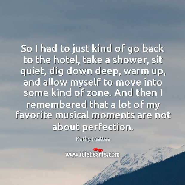 And then I remembered that a lot of my favorite musical moments are not about perfection. Kathy Mattea Picture Quote