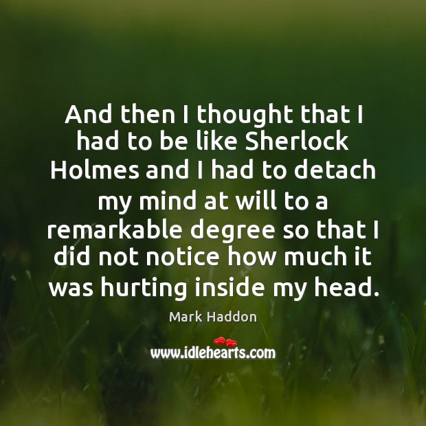 And then I thought that I had to be like Sherlock Holmes Image