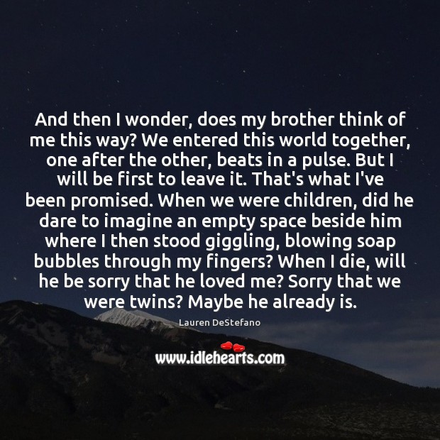 And then I wonder, does my brother think of me this way? Lauren DeStefano Picture Quote