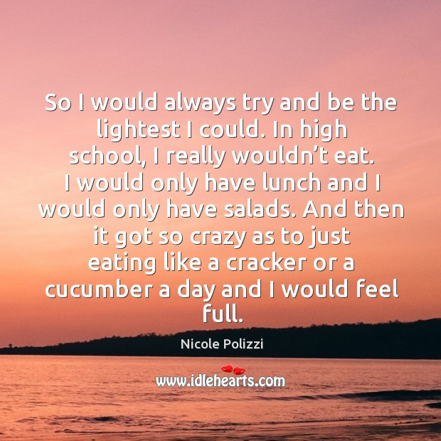 And then it got so crazy as to just eating like a cracker or a cucumber a day and I would feel full. Nicole Polizzi Picture Quote