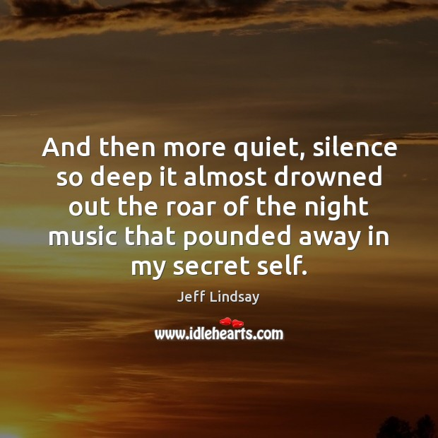 And then more quiet, silence so deep it almost drowned out the Image