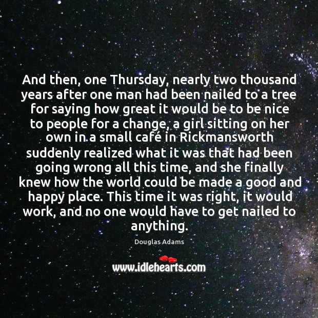 And then, one Thursday, nearly two thousand years after one man had Image