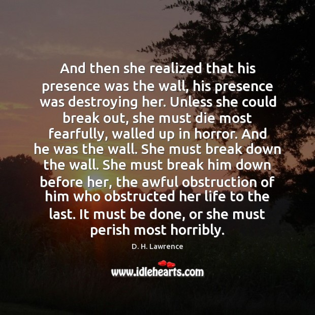 And then she realized that his presence was the wall, his presence D. H. Lawrence Picture Quote