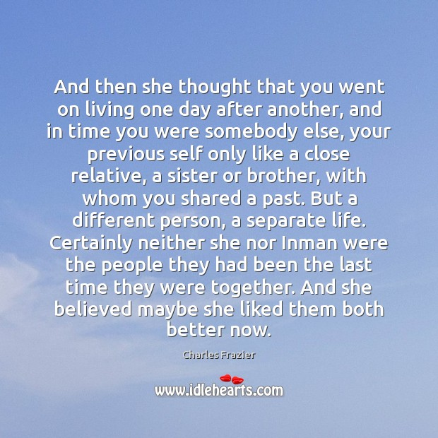 And then she thought that you went on living one day after Charles Frazier Picture Quote