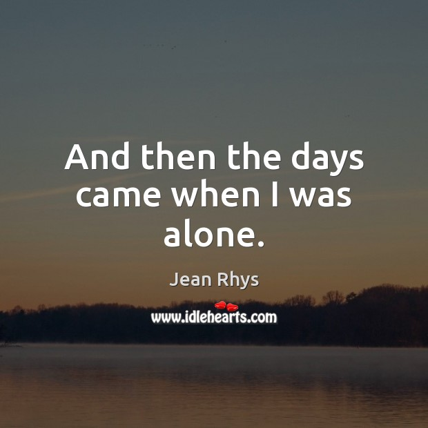 And then the days came when I was alone. Image