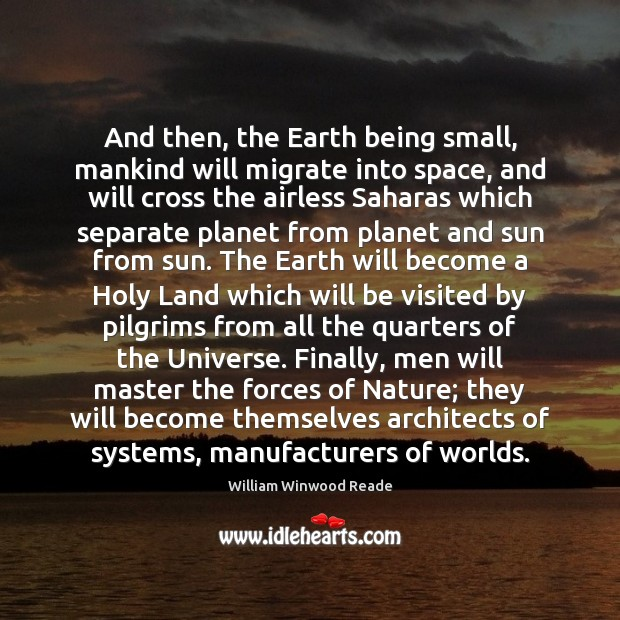 And then, the Earth being small, mankind will migrate into space, and Image