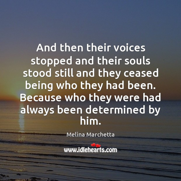 And then their voices stopped and their souls stood still and they Melina Marchetta Picture Quote