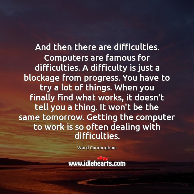 And then there are difficulties. Computers are famous for difficulties. A difficulty Image