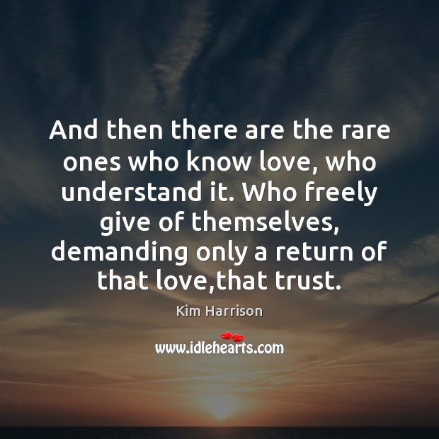 And then there are the rare ones who know love, who understand Kim Harrison Picture Quote
