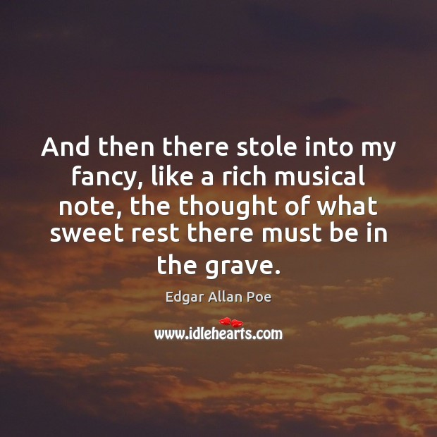 And then there stole into my fancy, like a rich musical note, Edgar Allan Poe Picture Quote