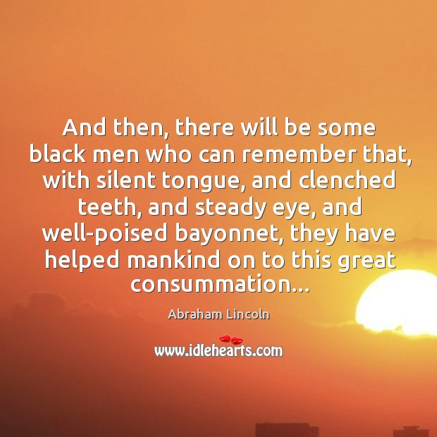 Image, And then, there will be some black men who can remember that,