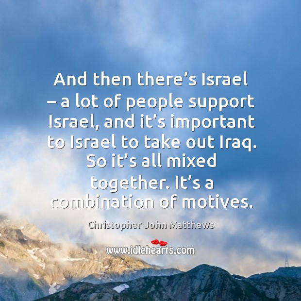 And then there's israel – a lot of people support israel, and it's important to israel to take out iraq. Image