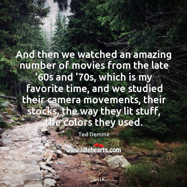 And then we watched an amazing number of movies from the late '60s and '70s Image