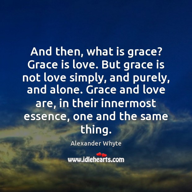 Image, And then, what is grace? Grace is love. But grace is not
