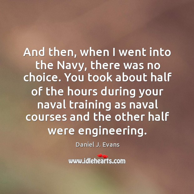 And then, when I went into the navy, there was no choice. Image