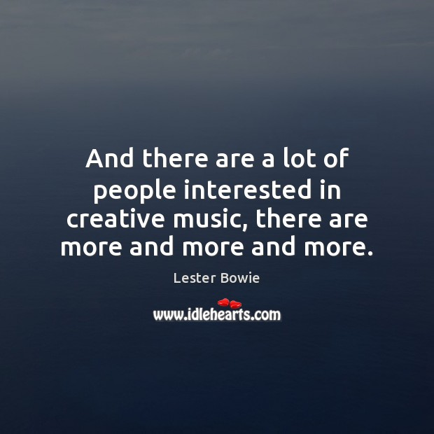 Image, And there are a lot of people interested in creative music, there