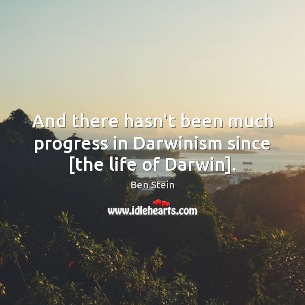 Image, And there hasn't been much progress in Darwinism since [the life of Darwin].