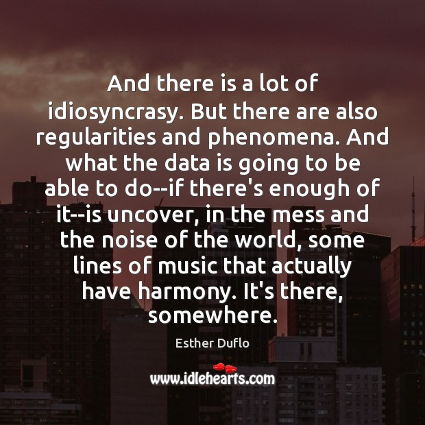 And there is a lot of idiosyncrasy. But there are also regularities Data Quotes Image
