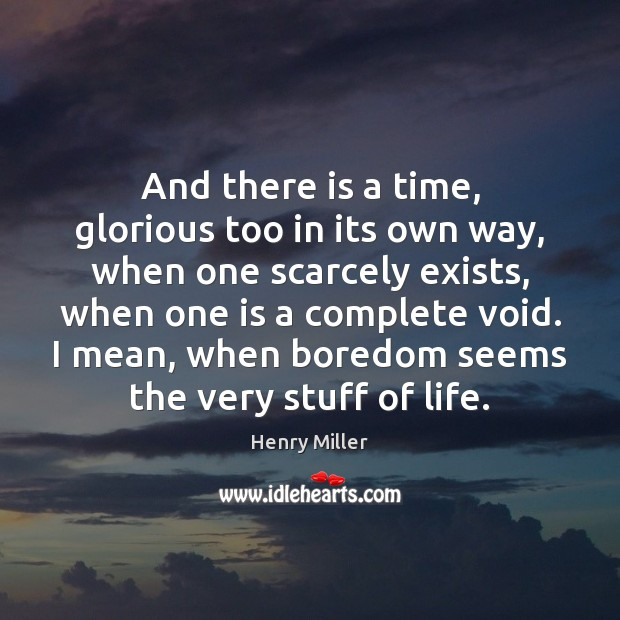 And there is a time, glorious too in its own way, when Henry Miller Picture Quote