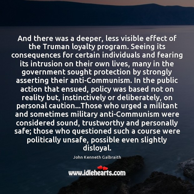 And there was a deeper, less visible effect of the Truman loyalty Government Quotes Image