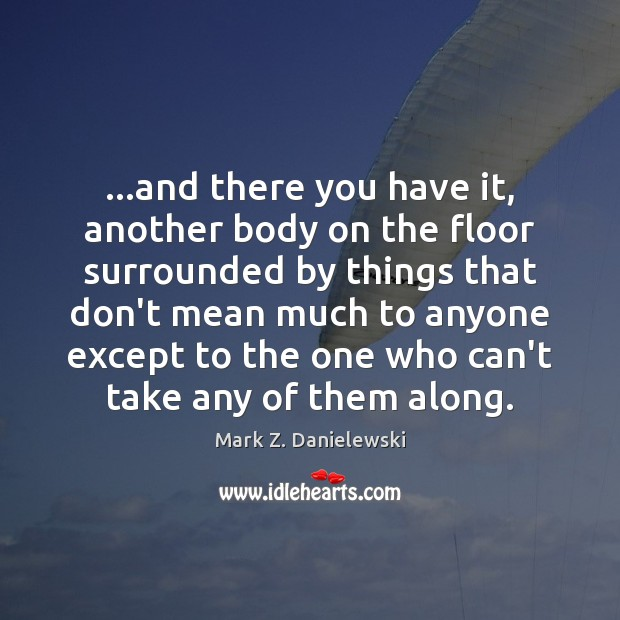 …and there you have it, another body on the floor surrounded by Mark Z. Danielewski Picture Quote