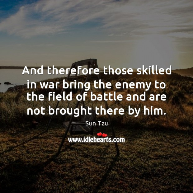 And therefore those skilled in war bring the enemy to the field Image