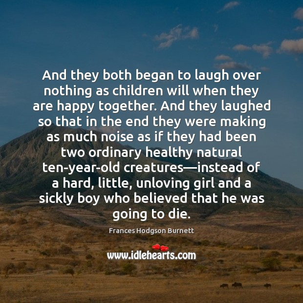 And they both began to laugh over nothing as children will when Image