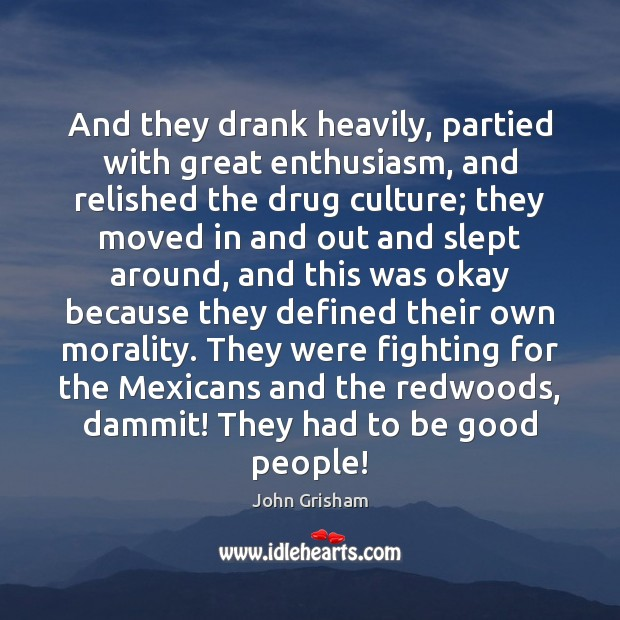 And they drank heavily, partied with great enthusiasm, and relished the drug Image