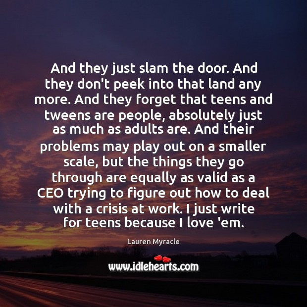 And they just slam the door. And they don't peek into that Lauren Myracle Picture Quote