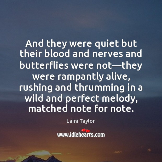 And they were quiet but their blood and nerves and butterflies were Laini Taylor Picture Quote
