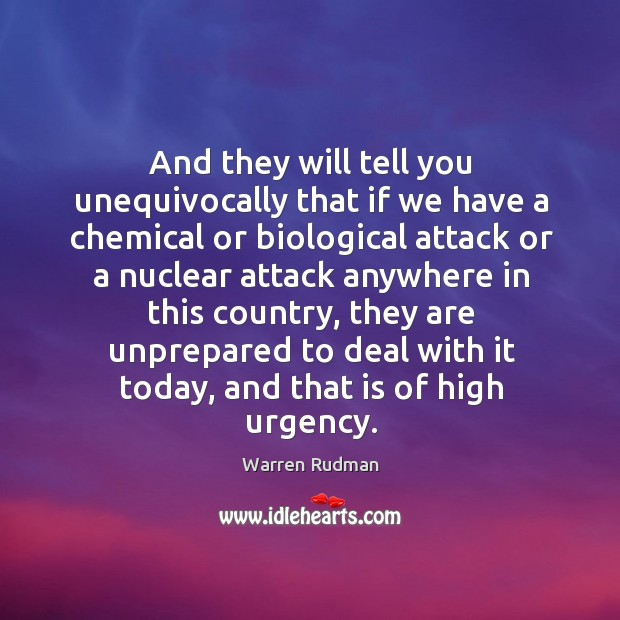 And they will tell you unequivocally that if we have a chemical or biological attack or a nuclear attack Image