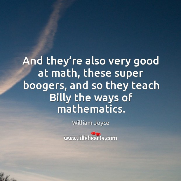 And they're also very good at math, these super boogers, and so they teach billy the ways of mathematics. Image
