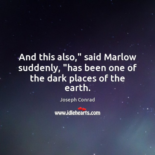 """Image, And this also,"""" said Marlow suddenly, """"has been one of the dark places of the earth."""