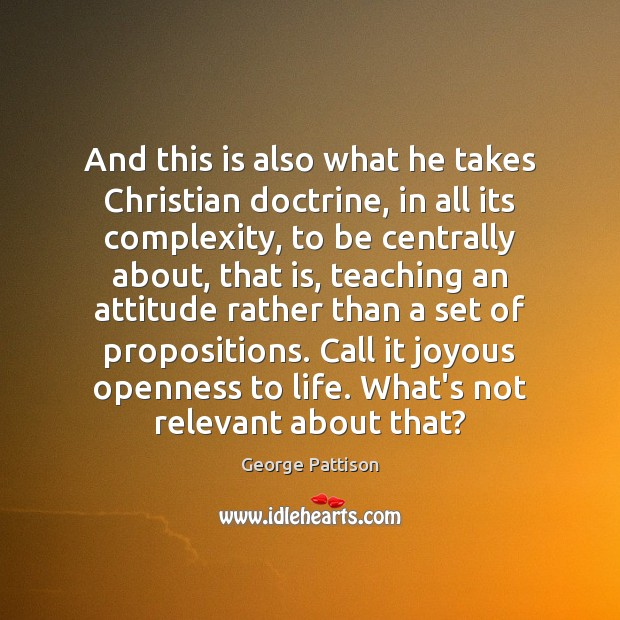 And this is also what he takes Christian doctrine, in all its George Pattison Picture Quote