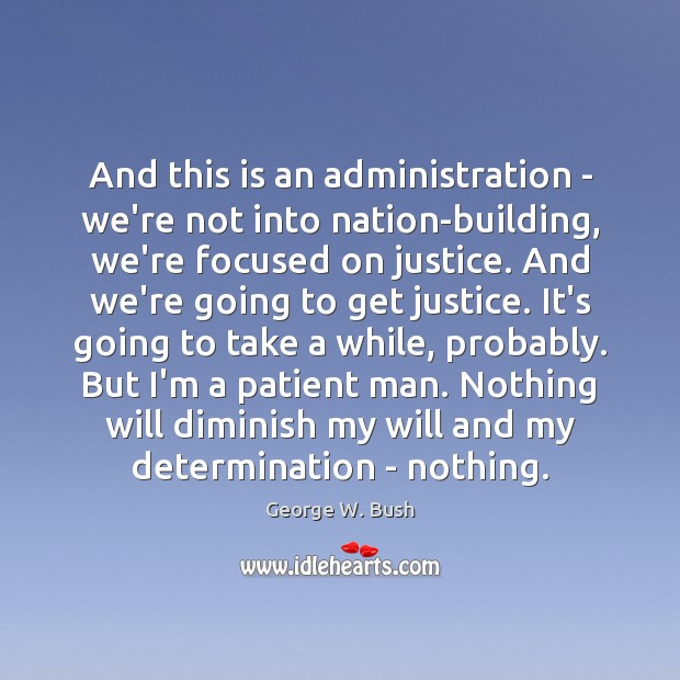 And this is an administration – we're not into nation-building, we're focused George W. Bush Picture Quote