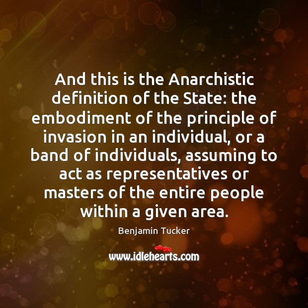 And this is the Anarchistic definition of the State: the embodiment of Benjamin Tucker Picture Quote