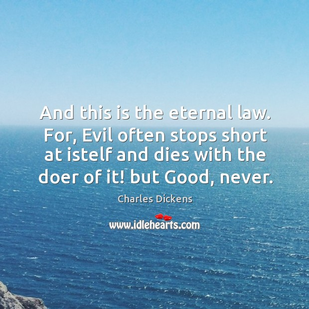 Image, And this is the eternal law. For, Evil often stops short at
