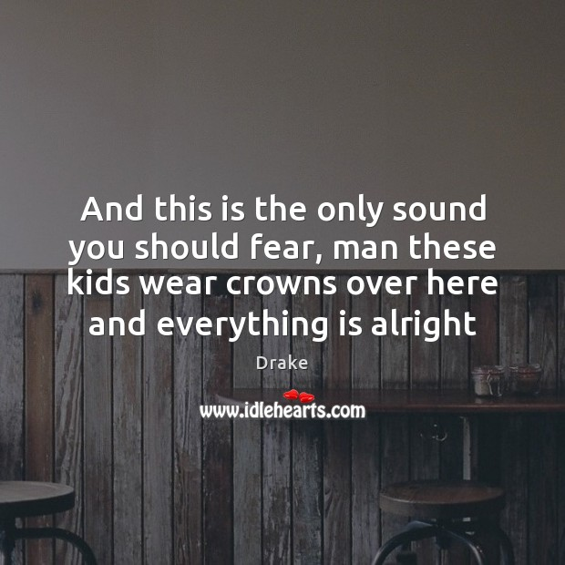 And this is the only sound you should fear, man these kids Image