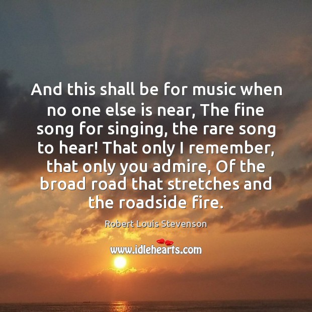 And this shall be for music when no one else is near, Robert Louis Stevenson Picture Quote