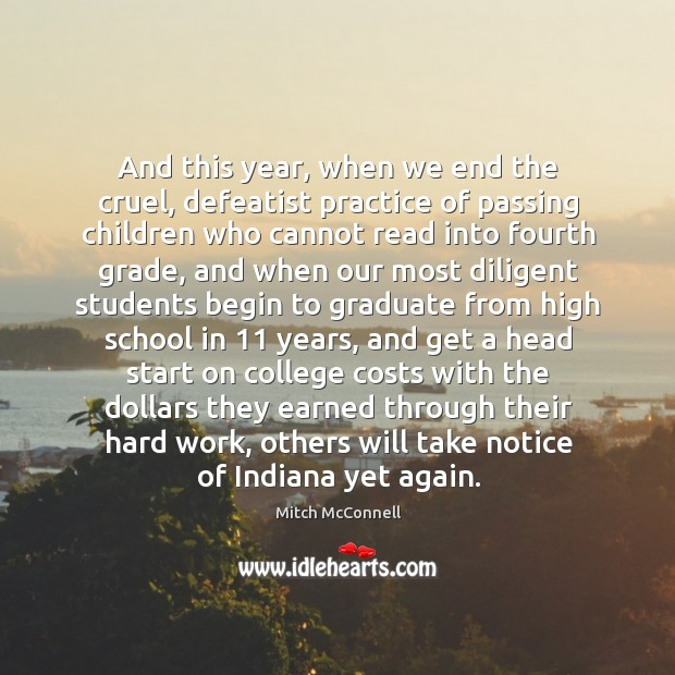 And this year, when we end the cruel, defeatist practice of passing children who cannot read into fourth grade Mitch McConnell Picture Quote