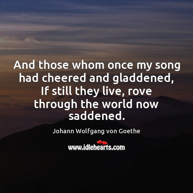 And those whom once my song had cheered and gladdened, If still Image