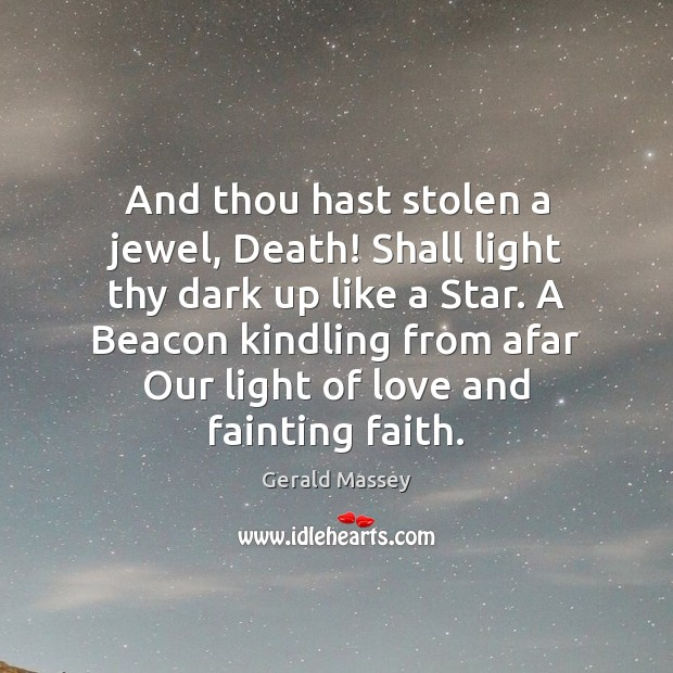 Image, And thou hast stolen a jewel, Death! Shall light thy dark up
