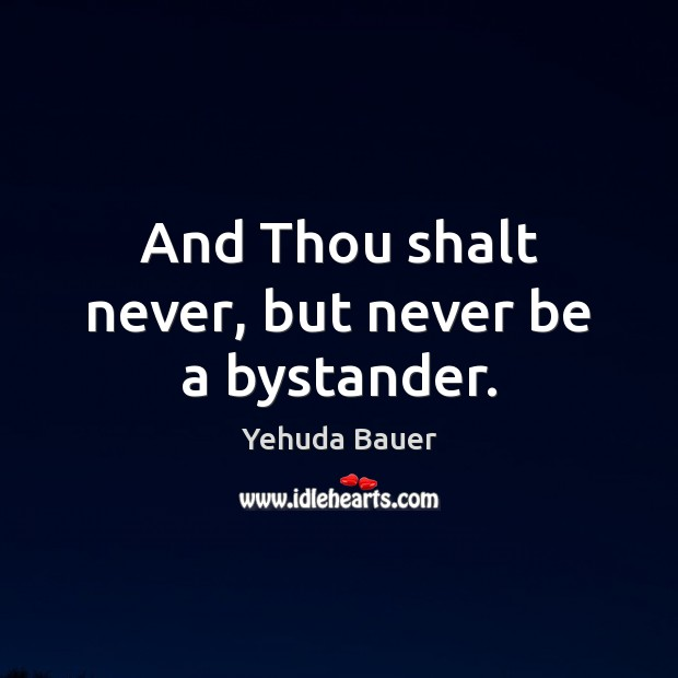 And Thou shalt never, but never be a bystander. Image