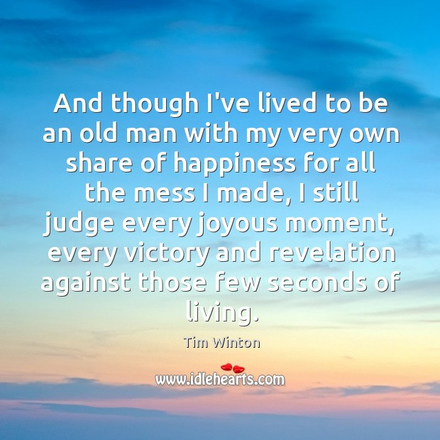 And though I've lived to be an old man with my very Tim Winton Picture Quote