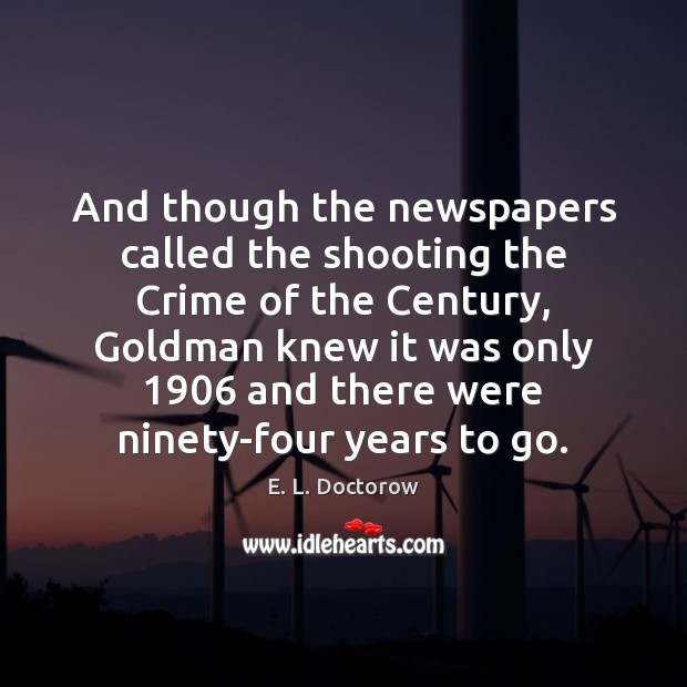And though the newspapers called the shooting the Crime of the Century, E. L. Doctorow Picture Quote