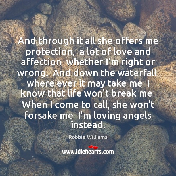 And through it all she offers me protection,  a lot of love Robbie Williams Picture Quote