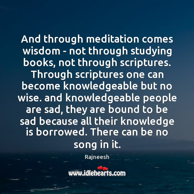 And through meditation comes wisdom – not through studying books, not through Image