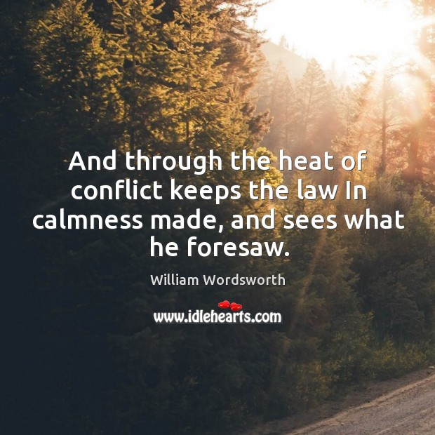 And through the heat of conflict keeps the law In calmness made, and sees what he foresaw. Image