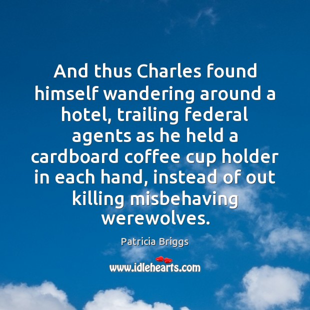 And thus Charles found himself wandering around a hotel, trailing federal agents Image